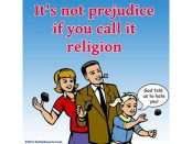 Its not prejudice if God tells you to do it bdr